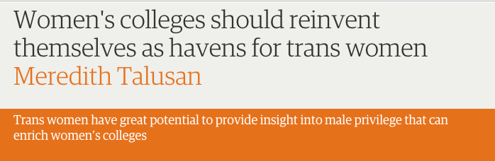 http://www.theguardian.com/commentisfree/2015/may/19/womens-colleges-should-reinvent-themselves-as-havens-for-trans-women